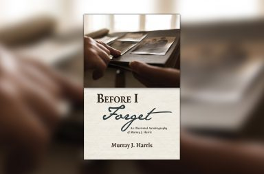 Before I Forget by Murray J. Harris